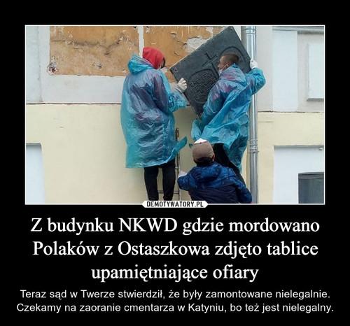 Z budynku NKWD gdzie mordowano Polaków z Ostaszkowa zdjęto tablice upamiętniające ofiary