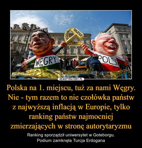 Polska na 1. miejscu, tuż za nami Węgry. Nie - tym razem to nie czołówka państw z najwyższą inflacją w Europie, tylko ranking państw najmocniej zmierzających w stronę autorytaryzmu