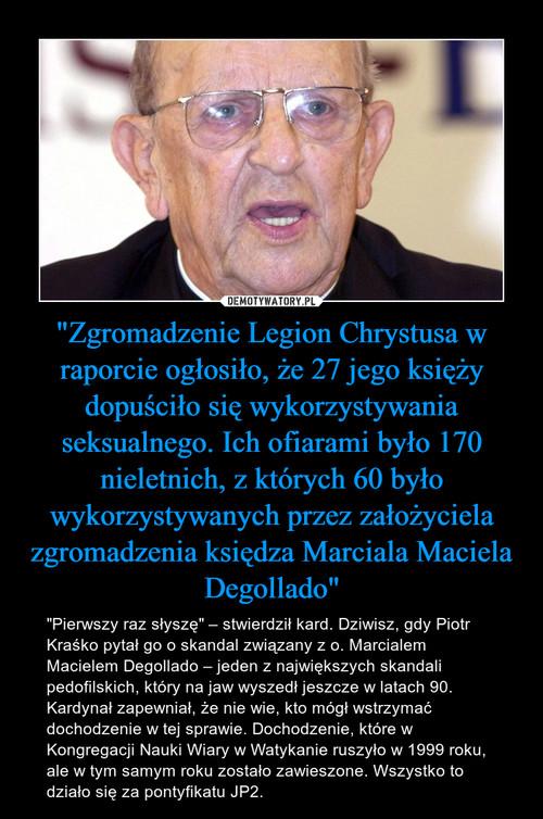 """""""Zgromadzenie Legion Chrystusa w raporcie ogłosiło, że 27 jego księży dopuściło się wykorzystywania seksualnego. Ich ofiarami było 170 nieletnich, z których 60 było wykorzystywanych przez założyciela zgromadzenia księdza Marciala Maciela Degollado"""""""