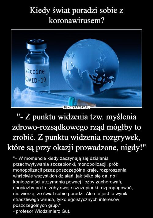 """Kiedy świat poradzi sobie z koronawirusem? """"- Z punktu widzenia tzw. myślenia zdrowo-rozsądkowego rząd mógłby to zrobić. Z punktu widzenia rozgrywek, które są przy okazji prowadzone, nigdy!"""""""