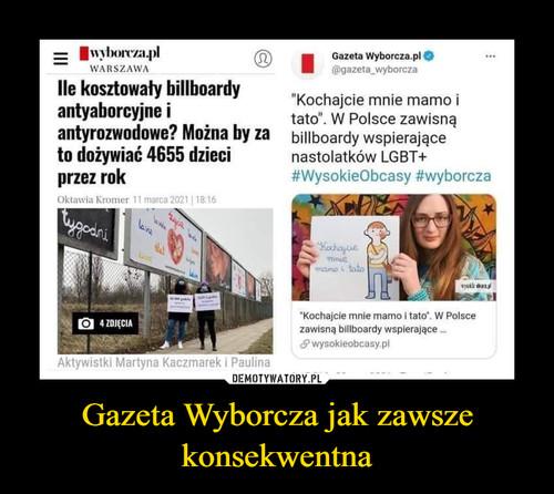 Gazeta Wyborcza jak zawsze konsekwentna