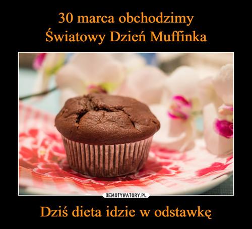 30 marca obchodzimy Światowy Dzień Muffinka Dziś dieta idzie w odstawkę