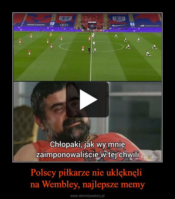 Polscy piłkarze nie uklęknęli na Wembley, najlepsze memy –