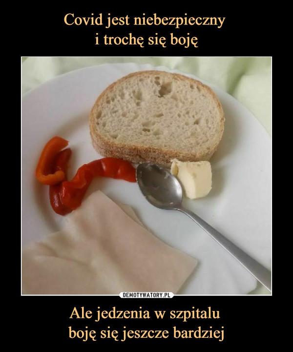 Ale jedzenia w szpitalu boję się jeszcze bardziej –