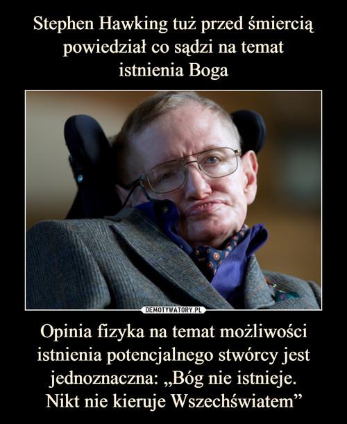 """Stephen Hawking tuż przed śmiercią powiedział co sądzi na temat istnienia Boga Opinia fizyka na temat możliwości istnienia potencjalnego stwórcy jest jednoznaczna: """"Bóg nie istnieje. Nikt nie kieruje Wszechświatem"""""""