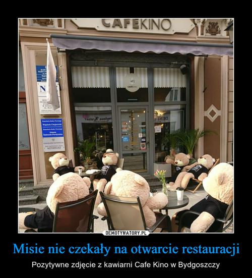 Misie nie czekały na otwarcie restauracji
