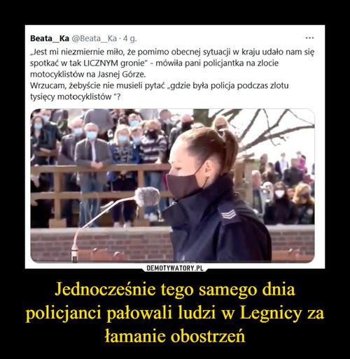 Jednocześnie tego samego dnia policjanci pałowali ludzi w Legnicy za łamanie obostrzeń