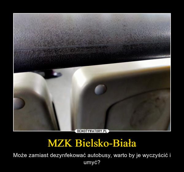MZK Bielsko-Biała – Może zamiast dezynfekować autobusy, warto by je wyczyścić i umyć?