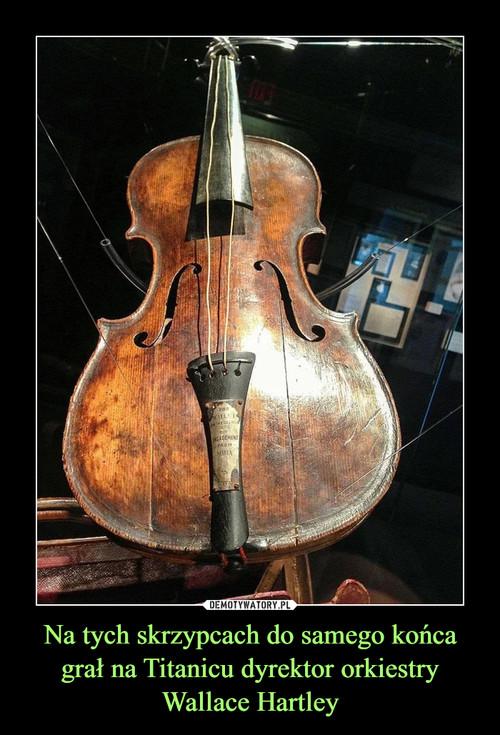 Na tych skrzypcach do samego końca grał na Titanicu dyrektor orkiestry Wallace Hartley