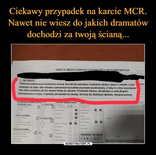 Ciekawy przypadek na karcie MCR. Nawet nie wiesz do jakich dramatów dochodzi za twoją ścianą...
