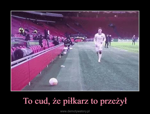 To cud, że piłkarz to przeżył –