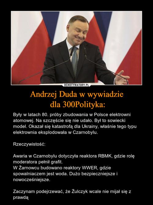 Andrzej Duda w wywiadzie  dla 300Polityka: