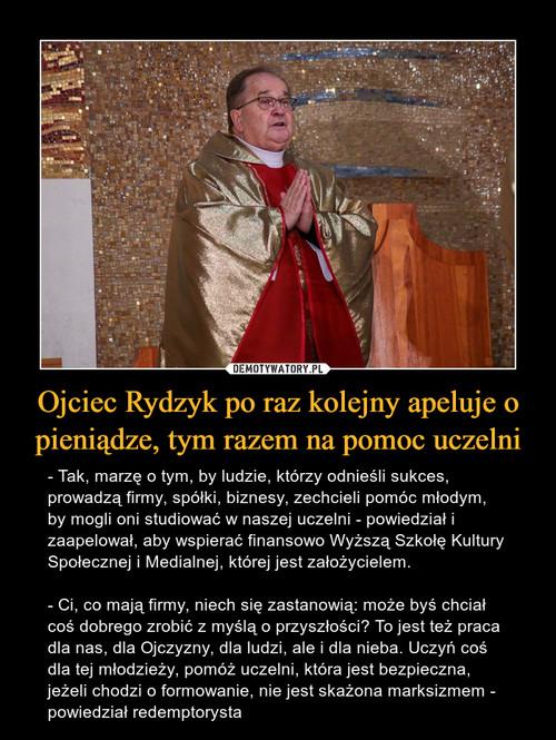 Ojciec Rydzyk po raz kolejny apeluje o pieniądze, tym razem na pomoc uczelni