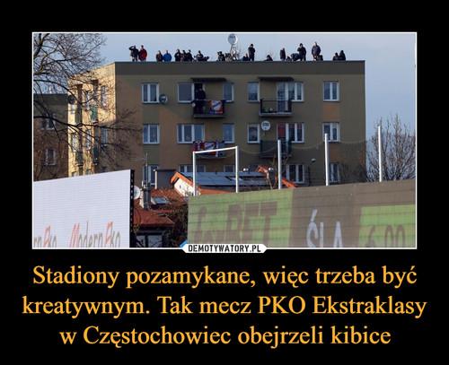 Stadiony pozamykane, więc trzeba być kreatywnym. Tak mecz PKO Ekstraklasy w Częstochowiec obejrzeli kibice