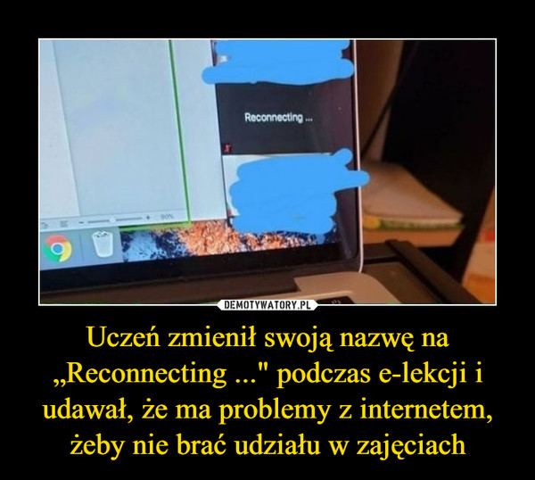 """Uczeń zmienił swoją nazwę na """"Reconnecting ..."""" podczas e-lekcji i udawał, że ma problemy z internetem, żeby nie brać udziału w zajęciach –"""