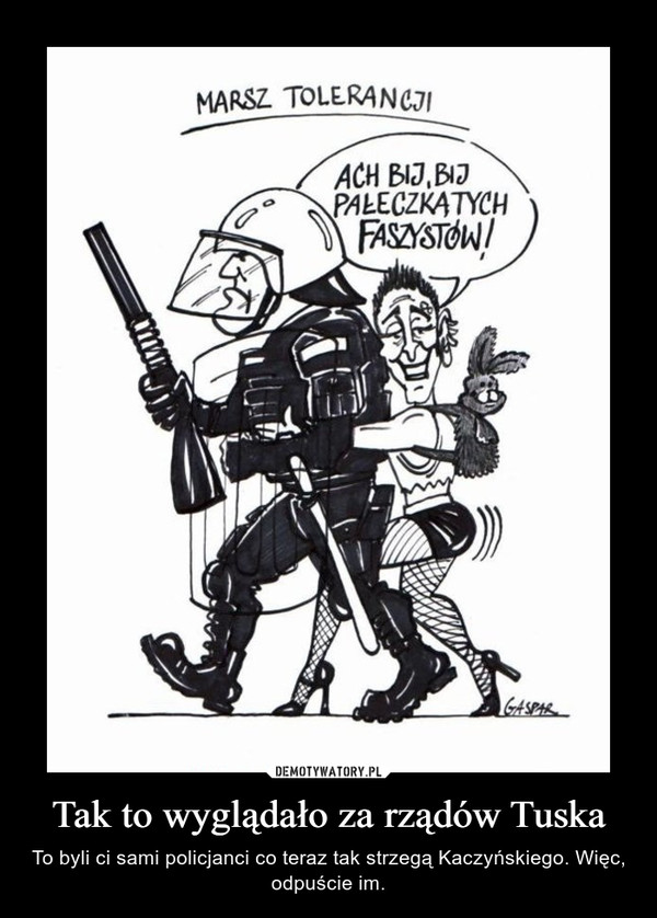 Tak to wyglądało za rządów Tuska – To byli ci sami policjanci co teraz tak strzegą Kaczyńskiego. Więc, odpuście im.
