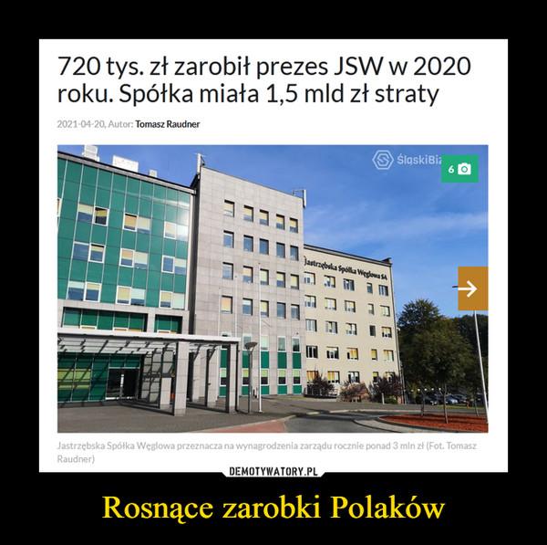 Rosnące zarobki Polaków –  720 tys. zł zarobił prezes JSW w 2020 roku. Spółka miała 1,5 mld zł straty Autor: Tomasz Raudner