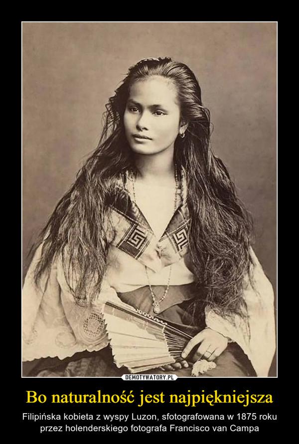 Bo naturalność jest najpiękniejsza – Filipińska kobieta z wyspy Luzon, sfotografowana w 1875 roku przez holenderskiego fotografa Francisco van Campa