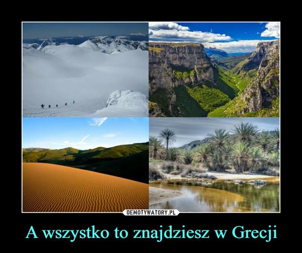 A wszystko to znajdziesz w Grecji –