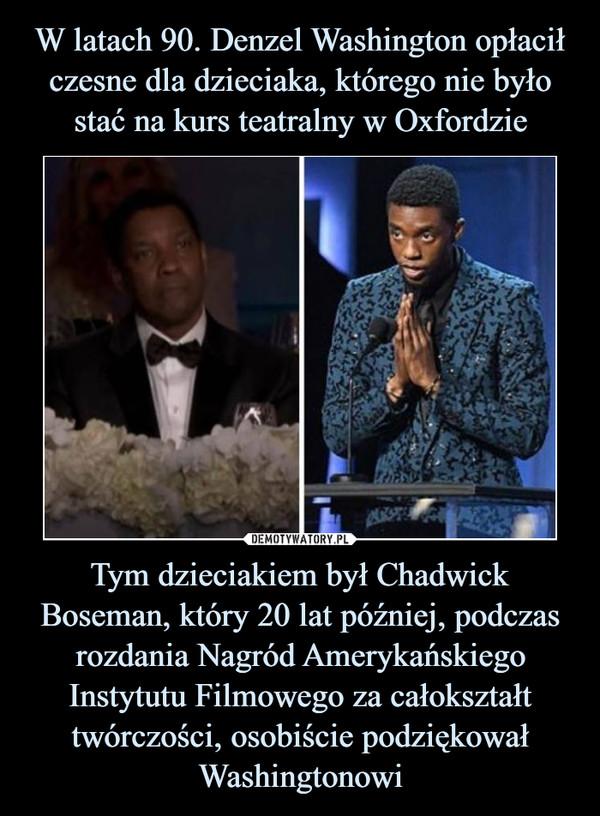 Tym dzieciakiem był Chadwick Boseman, który 20 lat później, podczas rozdania Nagród Amerykańskiego Instytutu Filmowego za całokształt twórczości, osobiście podziękował Washingtonowi –
