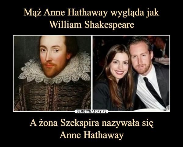 A żona Szekspira nazywała sięAnne Hathaway –
