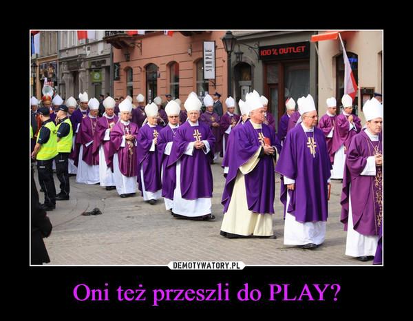 Oni też przeszli do PLAY? –