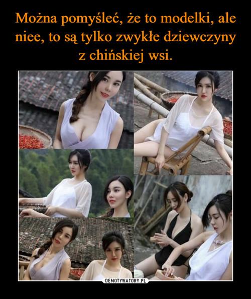 Można pomyśleć, że to modelki, ale niee, to są tylko zwykłe dziewczyny z chińskiej wsi.