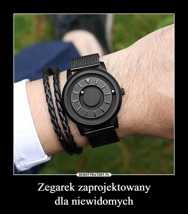 Zegarek zaprojektowanydla niewidomych –