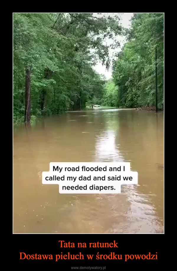 Tata na ratunekDostawa pieluch w środku powodzi –