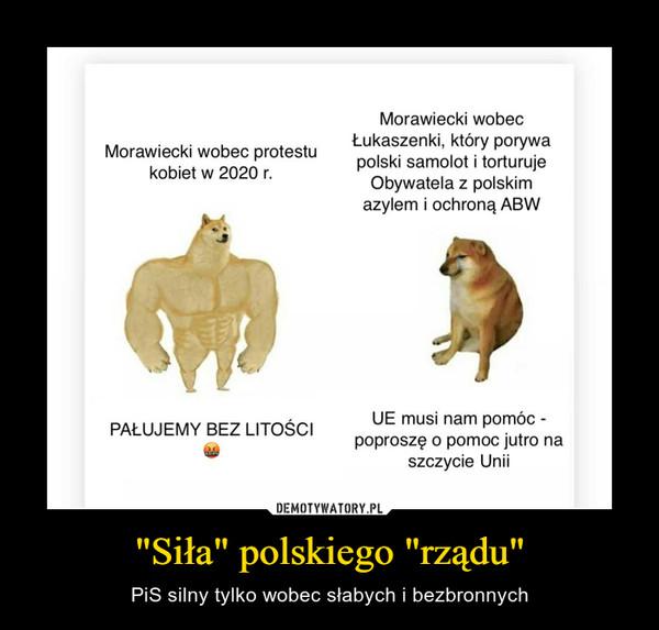 """""""Siła"""" polskiego """"rządu"""" – PiS silny tylko wobec słabych i bezbronnych"""