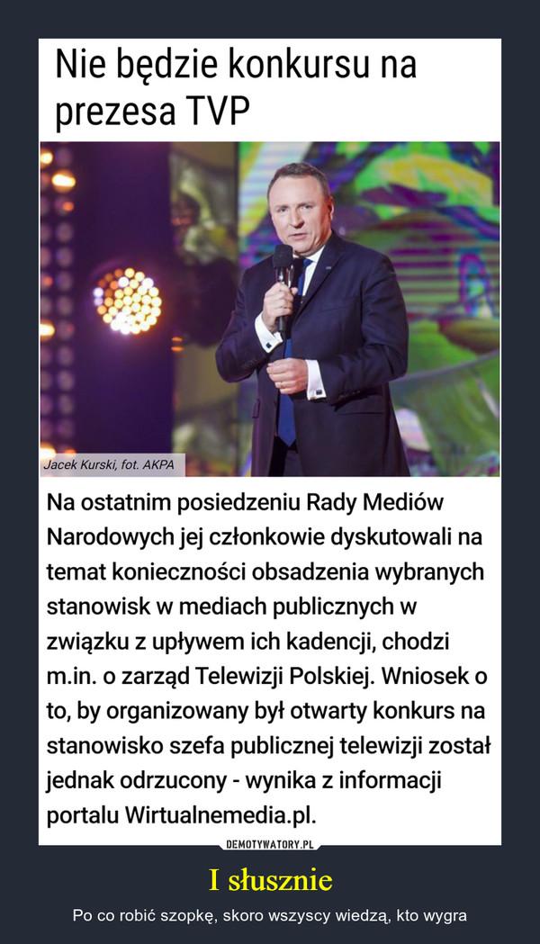 I słusznie – Po co robić szopkę, skoro wszyscy wiedzą, kto wygra Nie będzie konkursu na prezesa TVPNa ostatnim posiedzeniu Rady Mediów Narodowych jej członkowie dyskutowali na temat koniecznościobsadzenia wybranych stanowisk w mediach publicznych w związku z upływem ich kadencji, chodzi m.in.o zarząd Telewizji Polskiej. Wniosek o to, by organizowany był otwarty konkurs na stanowisko szefapublicznej telewizji został jednak odrzucony - wynika z informacji portalu Wirtualnemedia.pl.Jacek Kurski, fot. AKPA