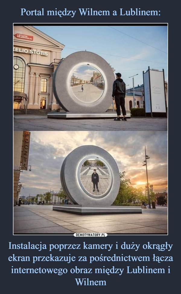 Instalacja poprzez kamery i duży okrągły ekran przekazuje za pośrednictwem łącza internetowego obraz między Lublinem i Wilnem –