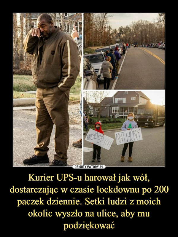 Kurier UPS-u harował jak wół, dostarczając w czasie lockdownu po 200 paczek dziennie. Setki ludzi z moich okolic wyszło na ulice, aby mu podziękować –