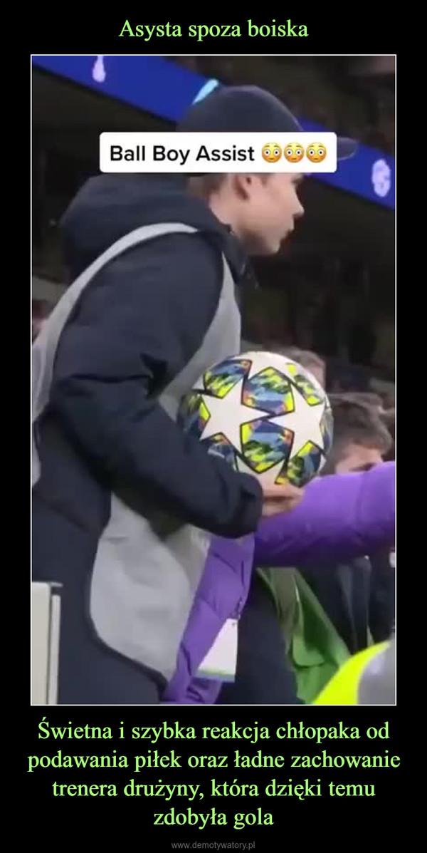 Świetna i szybka reakcja chłopaka od podawania piłek oraz ładne zachowanie trenera drużyny, która dzięki temu zdobyła gola –