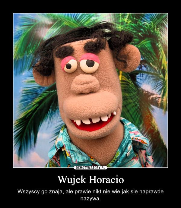Wujek Horacio – Wszyscy go znaja, ale prawie nikt nie wie jak sie naprawde nazywa.