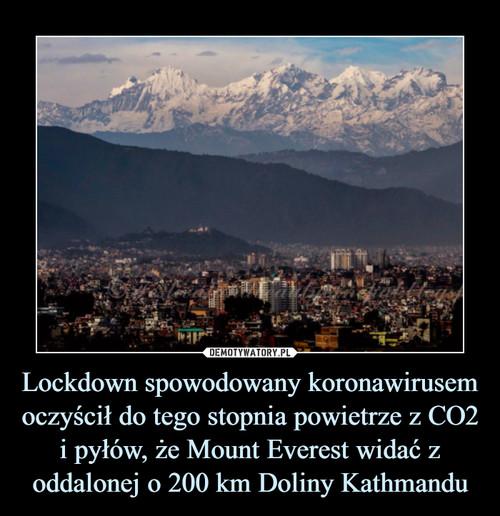 Lockdown spowodowany koronawirusem oczyścił do tego stopnia powietrze z CO2 i pyłów, że Mount Everest widać z oddalonej o 200 km Doliny Kathmandu