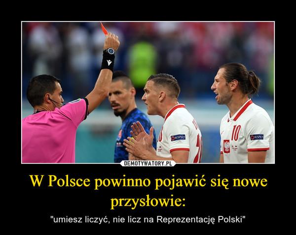 """W Polsce powinno pojawić się nowe przysłowie: – """"umiesz liczyć, nie licz na Reprezentację Polski"""""""