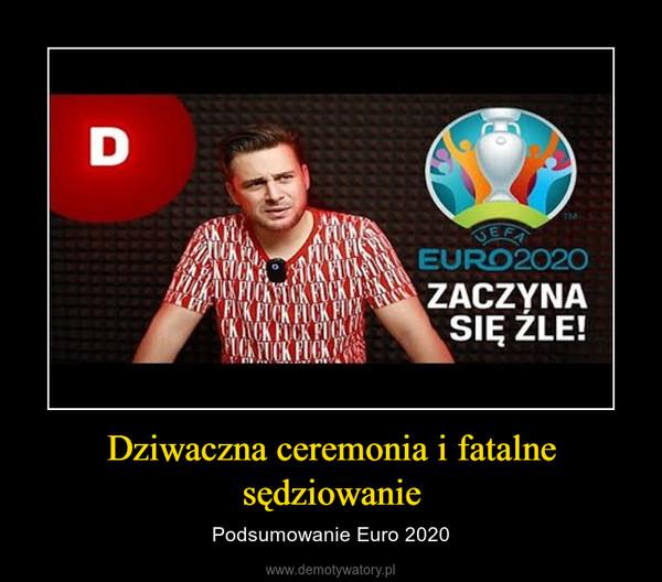 Dziwaczna ceremonia i fatalne sędziowanie – Podsumowanie Euro 2020