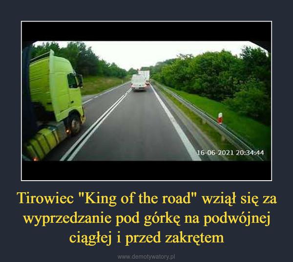 """Tirowiec """"King of the road"""" wziął się za wyprzedzanie pod górkę na podwójnej ciągłej i przed zakrętem –"""