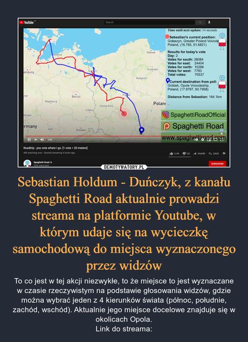 Sebastian Holdum - Duńczyk, z kanału Spaghetti Road aktualnie prowadzi streama na platformie Youtube, w którym udaje się na wycieczkę samochodową do miejsca wyznaczonego przez widzów