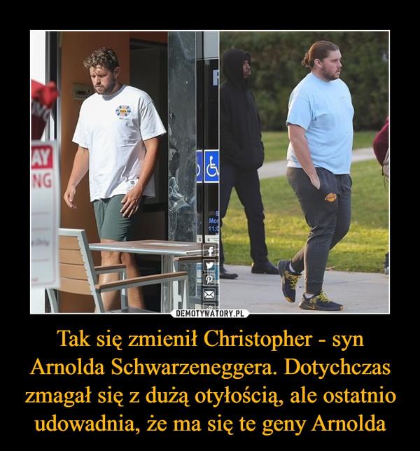 Tak się zmienił Christopher - syn Arnolda Schwarzeneggera. Dotychczas zmagał się z dużą otyłością, ale ostatnio udowadnia, że ma się te geny Arnolda –