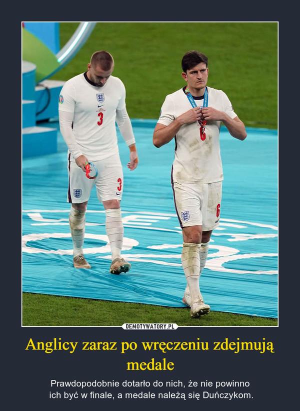 Anglicy zaraz po wręczeniu zdejmują medale – Prawdopodobnie dotarło do nich, że nie powinno ich być w finale, a medale należą się Duńczykom.