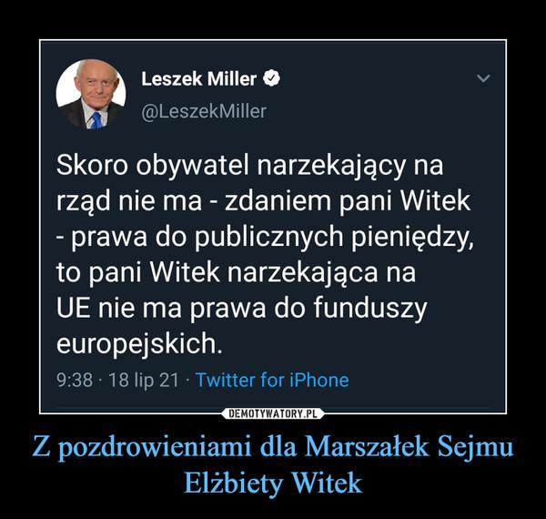 Z pozdrowieniami dla Marszałek Sejmu Elżbiety Witek –