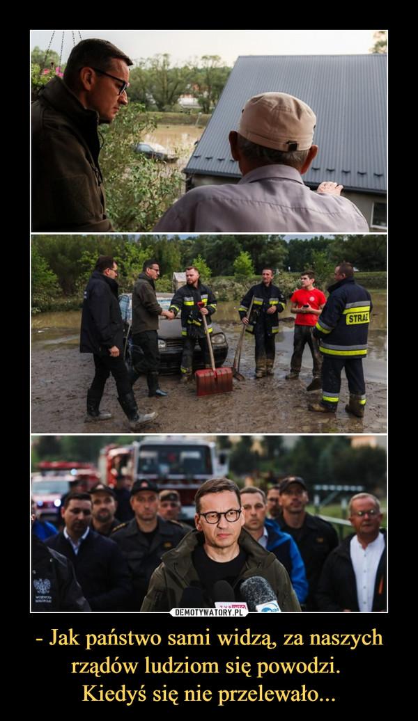 - Jak państwo sami widzą, za naszych rządów ludziom się powodzi. Kiedyś się nie przelewało... –
