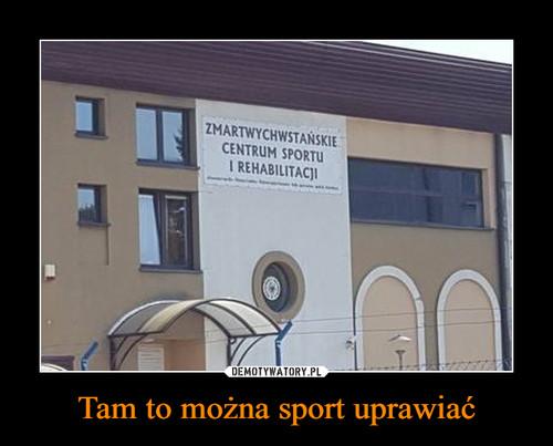 Tam to można sport uprawiać