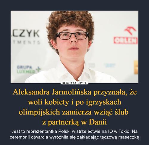 Aleksandra Jarmolińska przyznała, że woli kobiety i po igrzyskach olimpijskich zamierza wziąć ślub  z partnerką w Danii