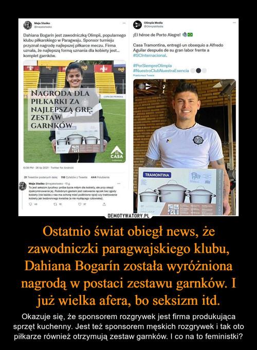 Ostatnio świat obiegł news, że zawodniczki paragwajskiego klubu, Dahiana Bogarín została wyróżniona nagrodą w postaci zestawu garnków. I już wielka afera, bo seksizm itd.