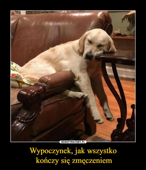Wypoczynek, jak wszystko kończy się zmęczeniem –