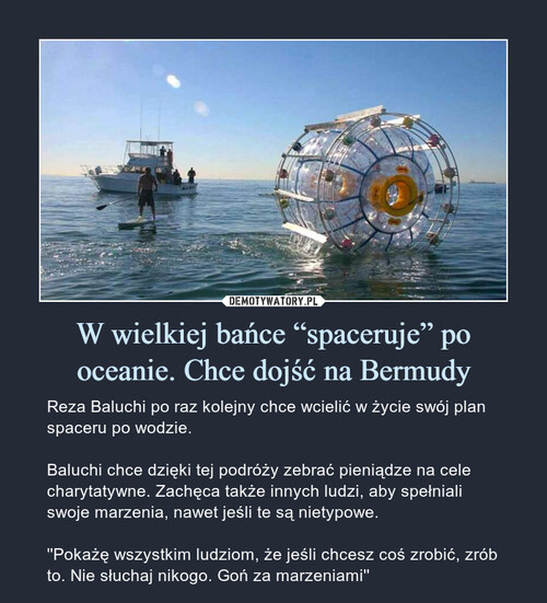 """W wielkiej bańce """"spaceruje"""" po oceanie. Chce dojść na Bermudy"""