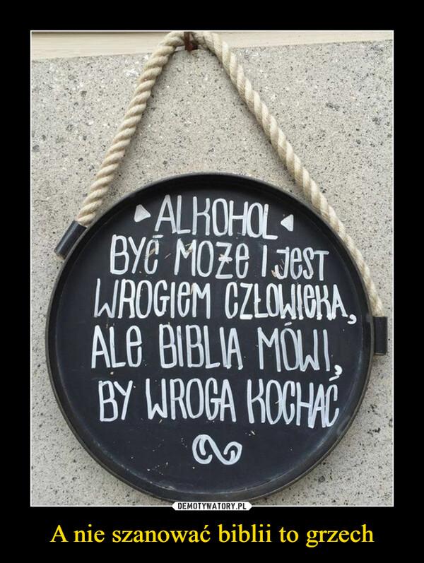 A nie szanować biblii to grzech –